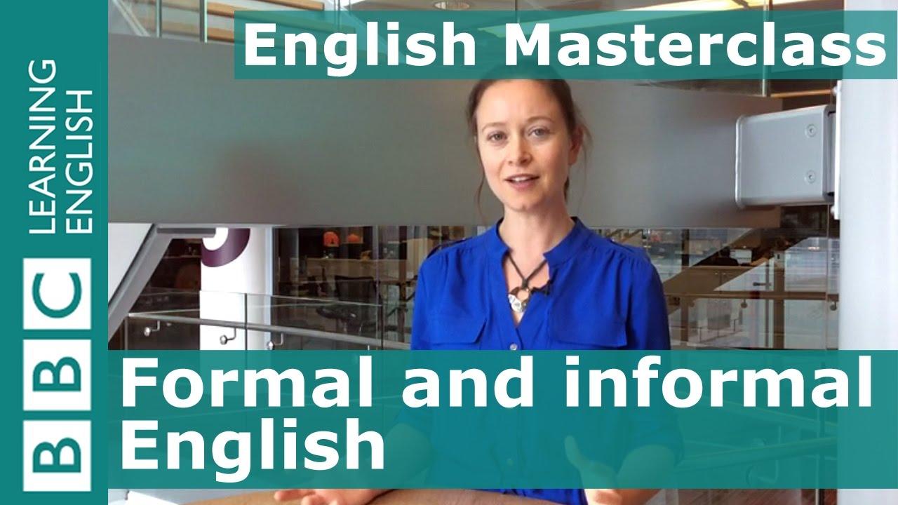 「正式與非正式英文」- BBC English Masterclass: Formal and Informal English